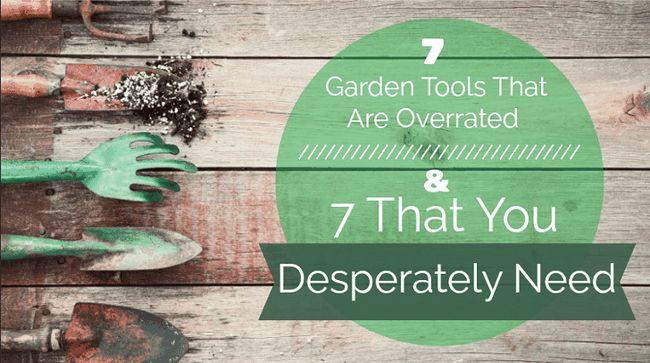 7 Herramientas de jardín que están sobrevalorados y 7 que necesita desesperadamente